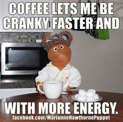 Coffee Memes Funny - coffee lets me be cranky faster and with more energy