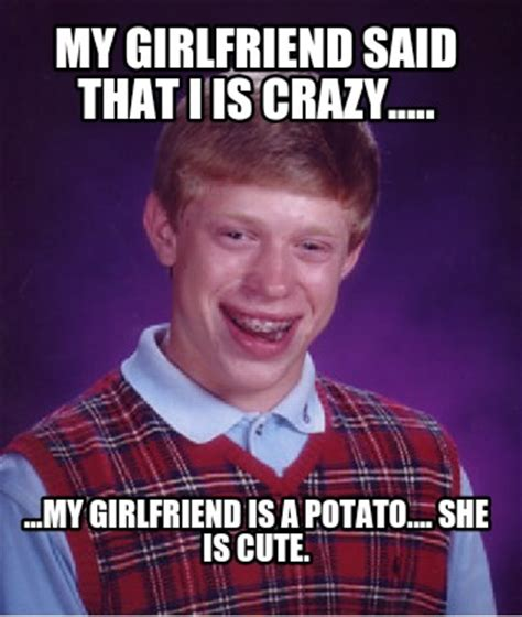 My Girl Meme - meme creator my girlfriend said that i is crazy