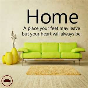 home decor slogans home a place your feet may leave but your heart will