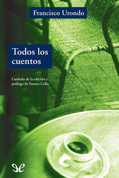 libro todos los cuentos all libro todos los cuentos de francisco urondo descargar gratis ebook epub