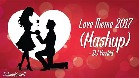 themes in love s philosophy love theme 2017 mashup dj vizzkid youtube