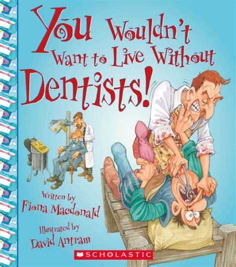 you wouldnt want to 1909645222 you wouldn t want to live without dentists by fiona macdonald paperback barnes noble 174