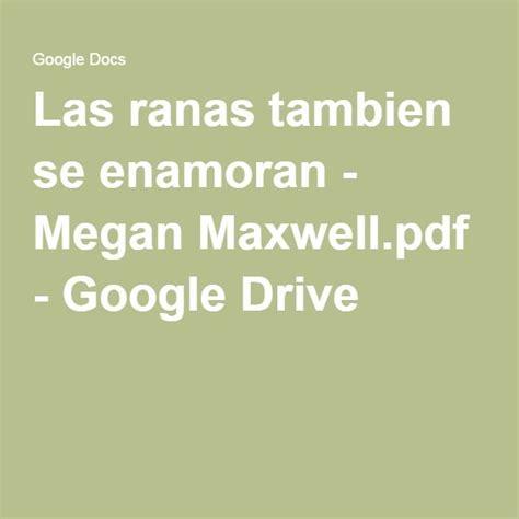 libro las ranas tambien se las ranas tambien se enamoran megan maxwell pdf google