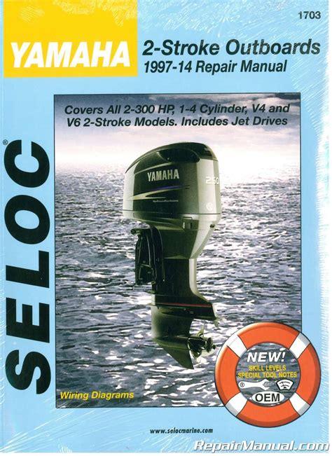 yamaha boat engine maintenance yamaha outboard 2 stroke engine repair manual 1997 2014 by
