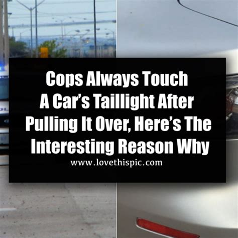why do cops touch your light cops always touch a car s taillight after pulling it