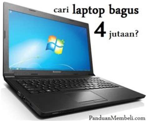 Harga Laptop Merk Bagus laptop bagus harga 4 5 jutaan panduan membeli