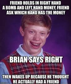 Bad Luck Bryan Meme - bad luck brian meme imgflip