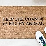Keep The Change Ya Filthy Animal Doormat by Doormats Popsugar Home