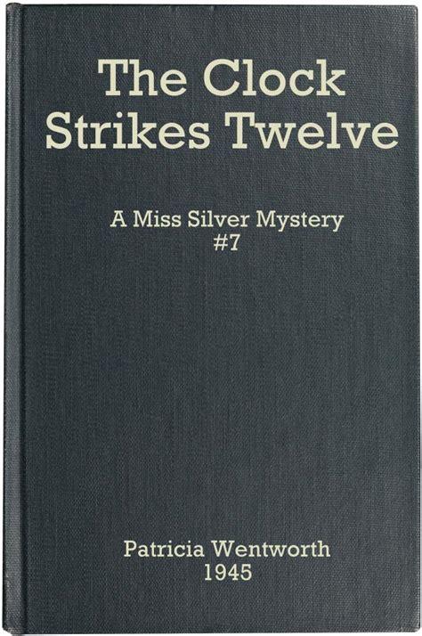 the clock strikes twelve ebook por patricia wentworth the clock strikes twelve miss silver 7