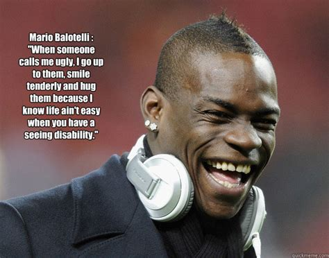 Ugly Smile Meme - mario balotelli quot when someone calls me ugly i go up to