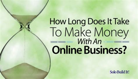 How To Make Money With An Online Business - how long does it take to make money with an online business