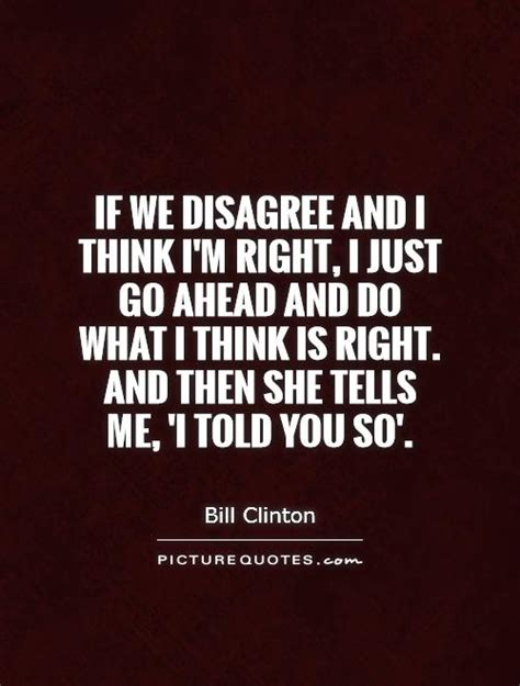 Oh I Went Ahead And Did Something by If We Disagree And I Think I M Right I By Bill Clinton