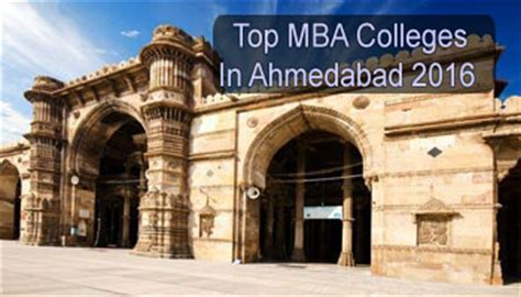 Ahmedabad Mba by Top Mba Colleges In Ahmedabad 2016
