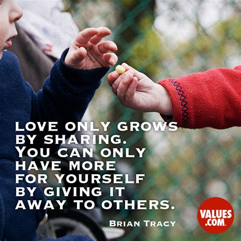 share with others love only grows by sharing you can only have more for