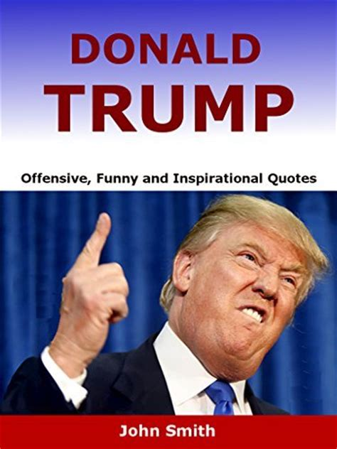 donald trump books donald trump offensive funny and inspirational quotes by
