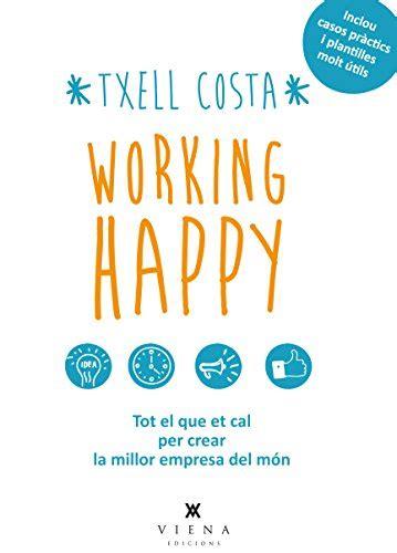 libro el que et dir leer libro working happy tot el que et cal per crear la millor empresa del m 243 n descargar