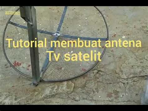 membuat antena tv satelit sendiri tutorial cara membuat antena tv satelit youtube