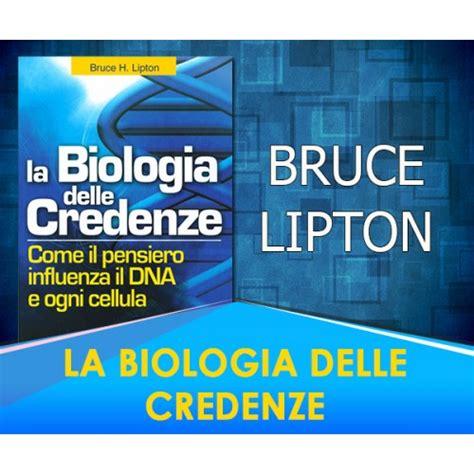bruce lipton biologia delle credenze la biologia delle credenze bruce lipton