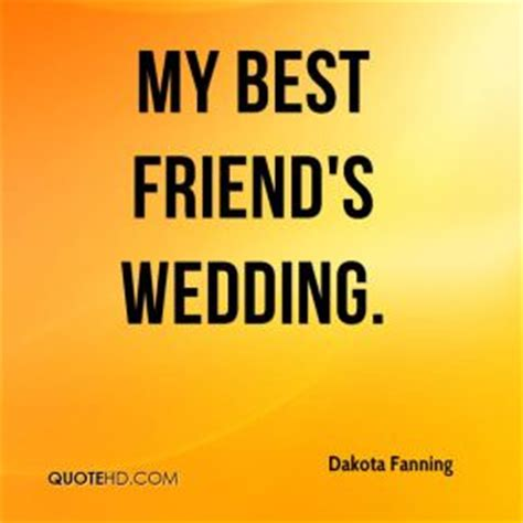 Wedding Quotes Best Friend by Best Friend Wedding Quotes Quotesgram