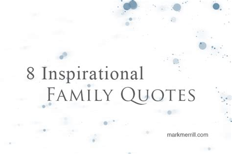 8 Inspirational Sayings by 8 Inspirational Family Quotes