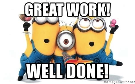Job Well Done Meme - celebrating minion meme