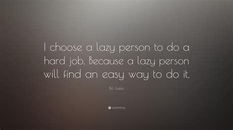 bill gates quote  choose  lazy person    hard job