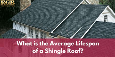 what is the average lifespan of a what is the average lifespan of a shingle roof rgb construction