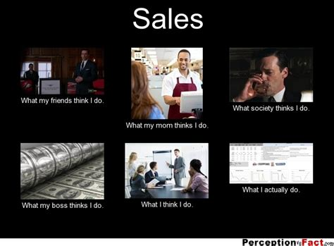 What I Do Meme - sales what people think i do what i really do
