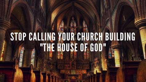 the house of god stop calling your church building quot the house of god quot