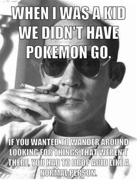 When I Was A Kid Meme - when i was a kid we didnt have pokemon go if you wanted to