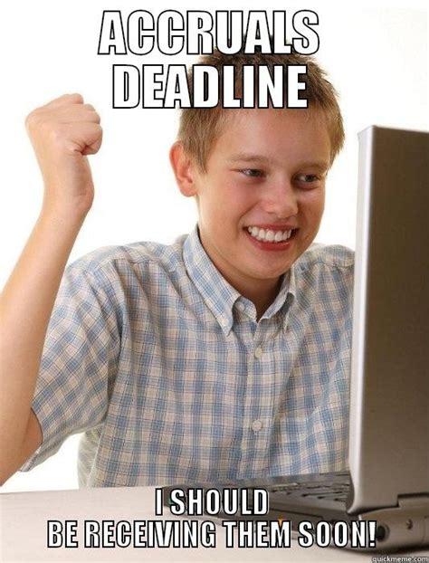 Meme Your Own Photo - accruals deadline quickmeme
