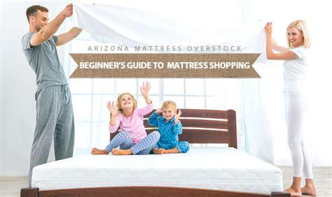 Mattress Shopping Beginners Guide To Mattress Shopping Arizona Mattress