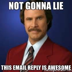 Email Meme - not gonna lie this email reply is awesome anchorman