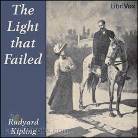 the light that failed the light that failed by rudyard kipling free at loyal books