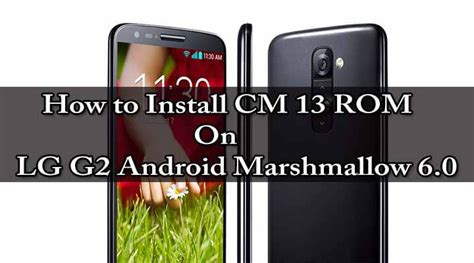 how to install rom on android steps install cm 13 rom on lg g2 android marshmallow 6 0