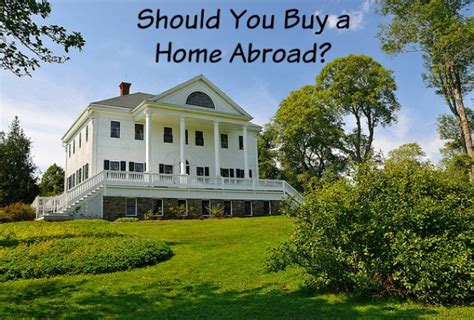 buy houses abroad should you buy a home abroad buying a house in canada