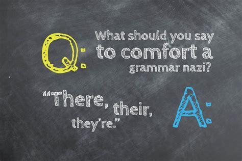 when comforting a grammar nazi funny grammar jokes only word nerds will appreciate