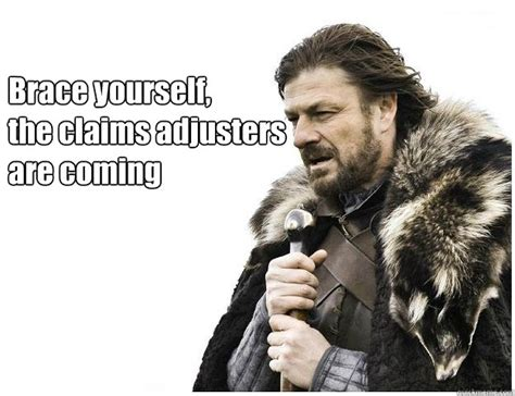 Claims Adjuster Meme - brace yourself the claims adjusters are coming imminent
