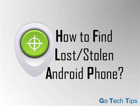 how to find an android phone how to find track lost and stolen android phone go tech tips