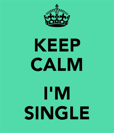 I Am Single keep calm i m single poster ioana b keep calm o matic