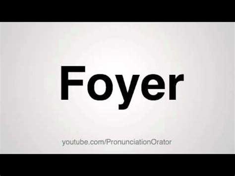 How To Pronounce Foyer How To Pronounce Foyer