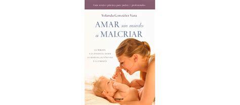 libro amar sin miedo a club madres amar sin miedo a malcriar club madres