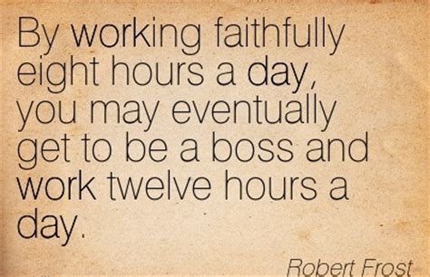 by working faithfully eight hours a day you may eventually get to be work quotes 2390 quotes on images page 211