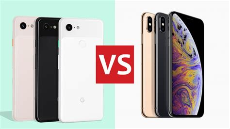 pixel 3 xl vs iphone xs max apple and s phones to t3