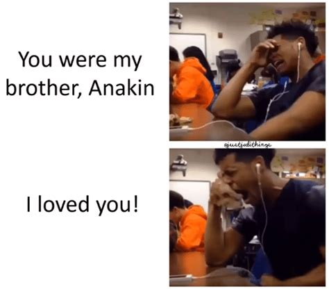 you were my anakin i 25 best memes about you were my anakin you were
