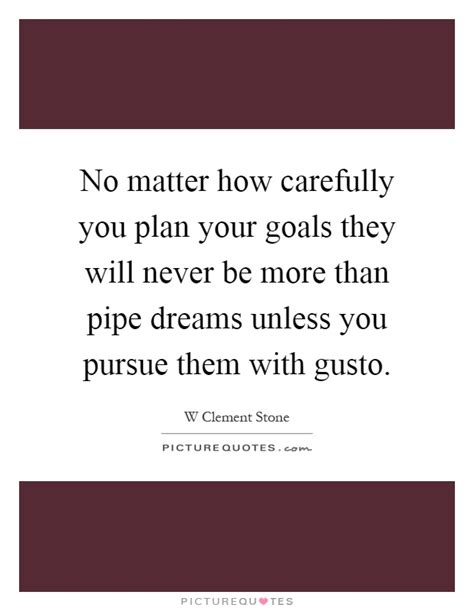 planning your dreams no matter how carefully you plan your goals they will