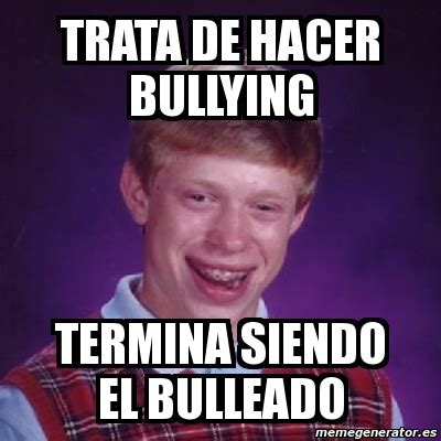 Memes De Bullying - meme bad luck brian trata de hacer bullying termina