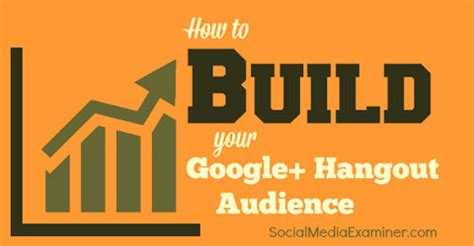 How To Find On Hangouts How To Build Your Hangout Audience Social Media Examiner