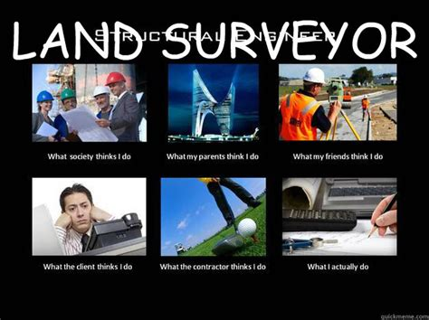 Meme Land - land surveyor what i do structural engineer quickmeme