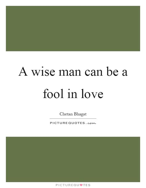 a fool in love a wise man can be a fool in love picture quotes